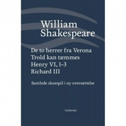 Samlede skuespil / bd. 1: De to herrer fra Verona / Trold kan tæmmes / Henry VI, 1-3 / Richard III