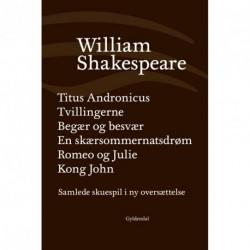 Samlede skuespil / bd. 2: Titus Andronicus, Tvillingerne, Begær og besvær, En skærsommernatsdrøm, Romeo og Julie, Kong John