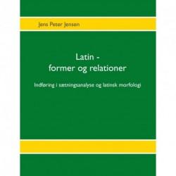 Latin - former og relationer: Indføring i sætningsanalyse og latinsk morfologi