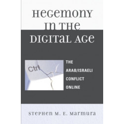Hegemony in the Digital Age: The Arab/Israeli Conflict Online