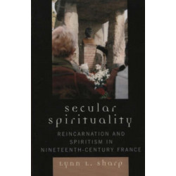 Secular Spirituality: Reincarnation and Spiritism in Nineteenth-Century France