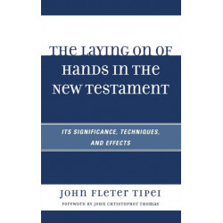 The Laying on of Hands in the New Testament: Its Significance, Techniques, and Effects