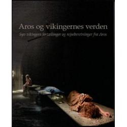 Aros og vikingernes verden: syv vikingers fortællinger og rejseberetninger fra Aros