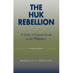 The Huk Rebellion: A Study of Peasant Revolt in the Philippines