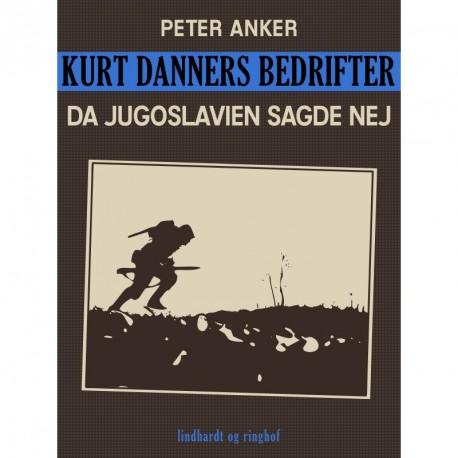 Kurt Danners bedrifter: Da Jugoslavien sagde nej