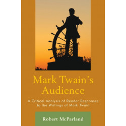 Mark Twain's Audience: A Critical Analysis of Reader Responses to the Writings of Mark Twain