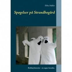 Spøgelser på Strandbogård: Bolthøj historier - en sogne-krønike.