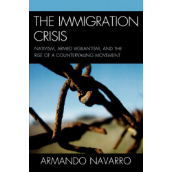 The Immigration Crisis: Nativism, Armed Vigilantism, and the Rise of a Countervailing Movement
