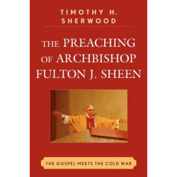 The Preaching of Archbishop Fulton J. Sheen: The Gospel Meets the Cold War