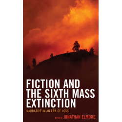 Fiction and the Sixth Mass Extinction: Narrative in an Era of Loss