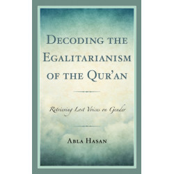 Decoding the Egalitarianism of the Qur'an: Retrieving Lost Voices on Gender