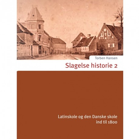 Slagelse historie 2: Latinskole og den Danske skole ind til 1800