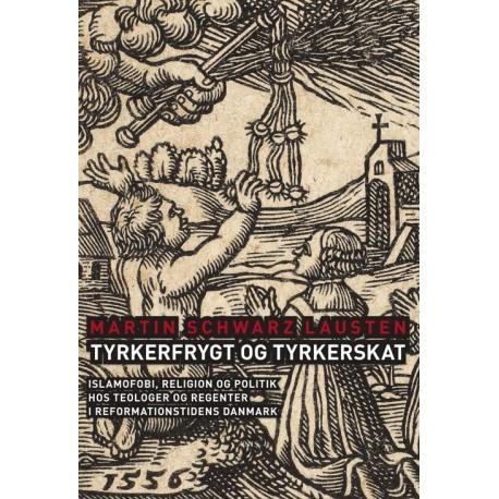 Tyrkerfrygt og tyrkerskat: islamofobi, religion og politik hos teologer og regenter i reformationstidens Danmark