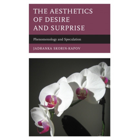 The Aesthetics of Desire and Surprise: Phenomenology and Speculation