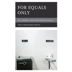 For Equals Only: Race, Equality, and the Equal Protection Clause