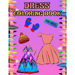 Dress Coloring Book: 100 pages- Various dresses, t-shirts, hats that you can paint ...