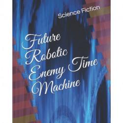 Future Robotic Enemy Time Machine