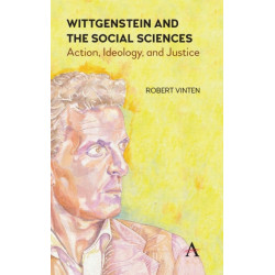 Wittgenstein and the Social Sciences: Action, Ideology and Justice