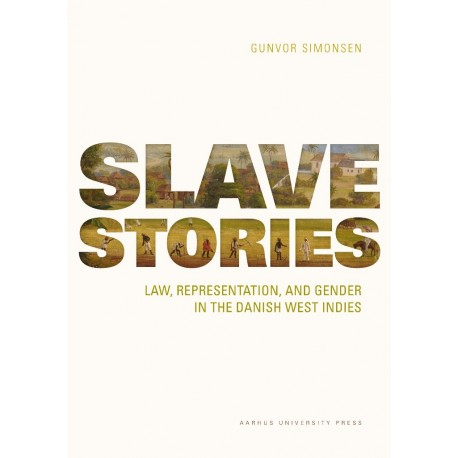 Slave Stories: Law, Representation, and Gender in the Danish West Indies
