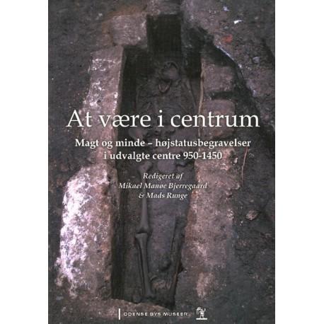 At være i centrum: Magt og minde - højstatusbegravelser i udvalgte centre 950-1450