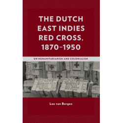 The Dutch East Indies Red Cross, 1870-1950: On Humanitarianism and Colonialism