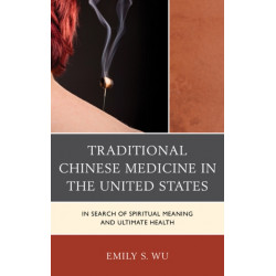 Traditional Chinese Medicine in the United States: In Search of Spiritual Meaning and Ultimate Health