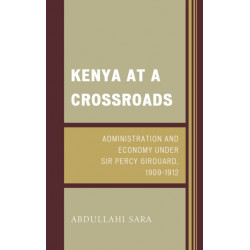 Kenya at a Crossroads: Administration and Economy Under Sir Percy Girouard, 1909-1912