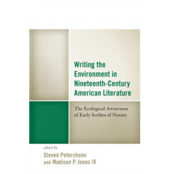 Writing the Environment in Nineteenth-Century American Literature: The Ecological Awareness of Early Scribes of Nature