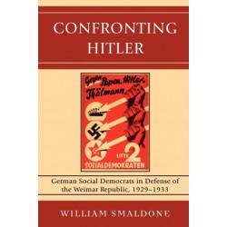 Confronting Hitler: German Social Democrats in Defense of the Weimar Republic, 1929-1933