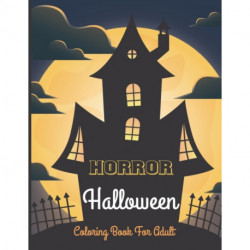 Horror Halloween coloring book for adult: 50 coloring pages filled with monsters, witches, pumpkin, haunted house and more for hours of fun and relaxation 2021