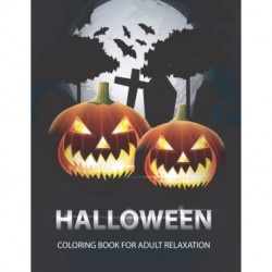 Halloween coloring book for adult relaxation: 50+ Adult coloring pages filled with monsters, witches, pumpkin, haunted house and more for hours of fun and relaxation