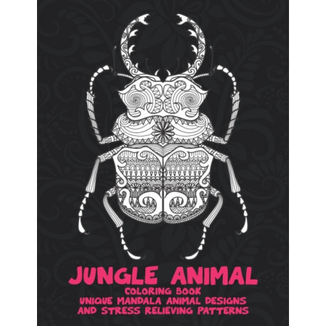 Jungle Animal - Coloring Book - Unique Mandala Animal Designs and Stress Relieving Patterns