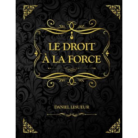 Le droit a la force: Daniel Lesueur