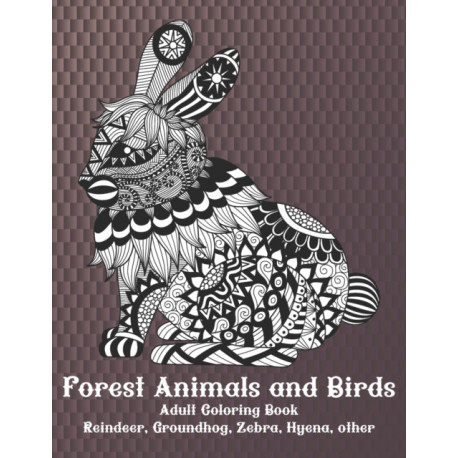 Forest Animals and Birds - Adult Coloring Book - Reindeer, Groundhog, Zebra, Hyena, other