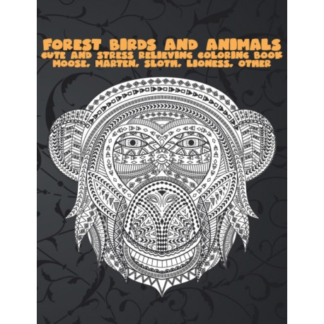 Forest Birds and Animals - Cute and Stress Relieving Coloring Book - Moose, Marten, Sloth, Lioness, other