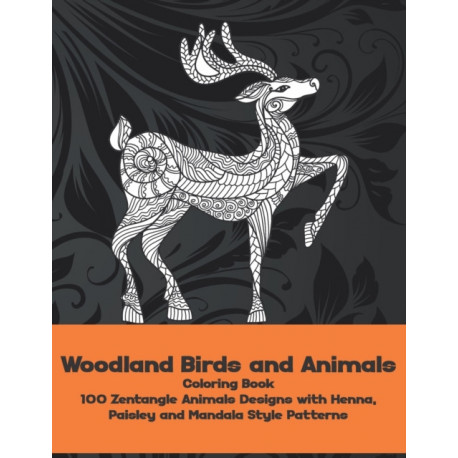 Woodland Birds and Animals - Coloring Book - 100 Zentangle Animals Designs with Henna, Paisley and Mandala Style Patterns