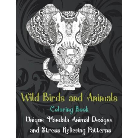 Wild Birds and Animals - Coloring Book - Unique Mandala Animal Designs and Stress Relieving Patterns