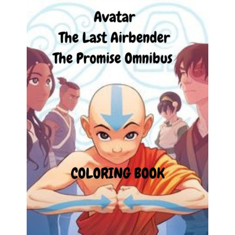 AVATAR THE LAST AIRBENDER The Promise Omnibus Coloring Book: Avatar The Legend of Aang Coloring Book 100 PAGES