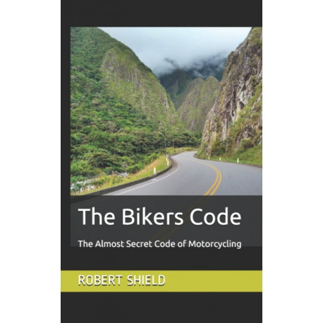 The Bikers Code: The Almost Secret Code of Motorcycling