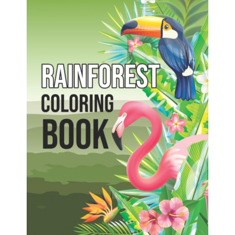 Rainforest Coloring Book: Fun Activity Rainforest Animals and Plants Coloring Book for Adults Relaxation - Protect the Wildlife Gifts for People, Magnificent Rainforest Birds Coloring Book