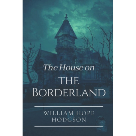 The House on the Borderland: Original Classics and Annotated