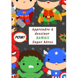 Apprendre a dessiner Kawaii Super Heros: J'apprends a dessiner par une methode simple et efficace / Pour les enfants a partir de 06 ans