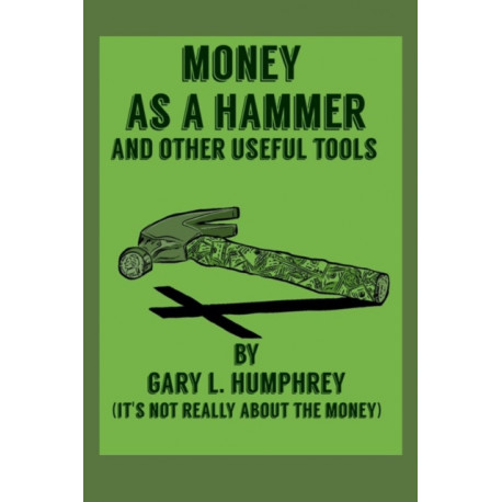 Money As A Hammer And Other Useful Tools