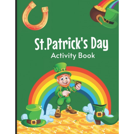 St. Patrick's Day Activity Book: Saint Patrick's Day Book for Kids Ages 6-12