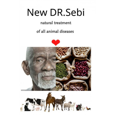 NEW DR.sebi natural treatment of all animal diseases: Treating all kinds of animals naturally with herbs and natural medicines