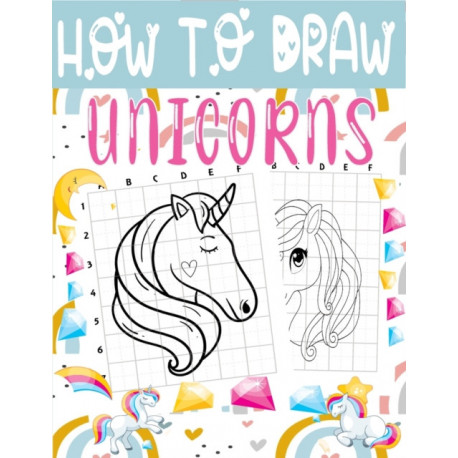 HOW TO DRAW UNICORNS: A Fun and Easy Techniques Step-by-Step Drawing and Activity Book for Kids to Learn to Draw cute unicorns (Boys and Girls How to Draw Books).