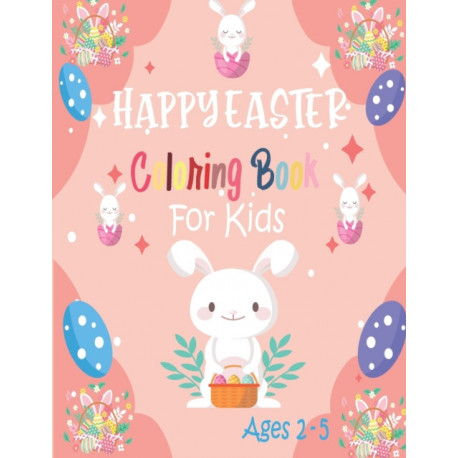 Happy Easter Coloring Book For Kids Ages 2-5: Coloring Book For Kids Ages 2-5 Easter Egg Gift for Toddlers and Preschoolers