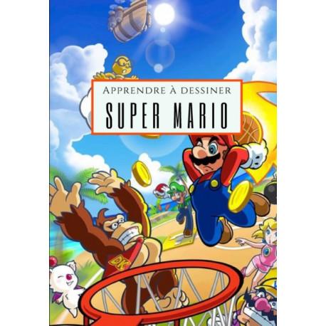 Apprendre a dessiner Super Mario: J'apprends a dessiner par une methode simple et efficace Super Mario