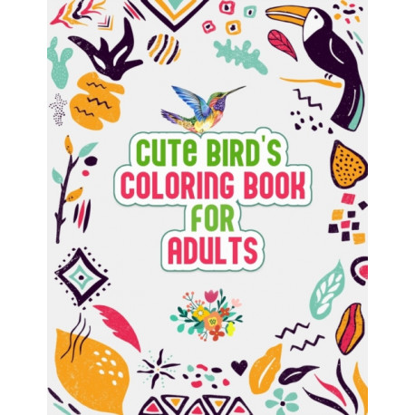 Cute Bird's Coloring Book for Adults: The Birdwatcher's Coloring Book,  Cute 52 Owls, Toucans, Parrots, Hummingbirds and More Illustrations for Relaxation and Stress Relief