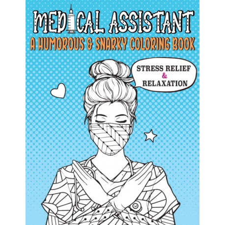 Medical Assistant a Humorous & Snarky Coloring Book: A Funny Coloring Book for Stress Relief and Relaxation for Medical Assistant Student & Medical Assistant Gift for women